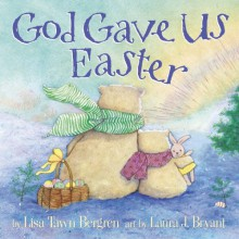 God Gave Us Easter - Lisa Tawn Bergren,Laura J. Bryant