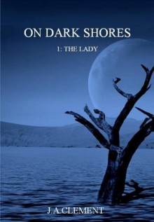 On Dark Shores 1: The Lady - J.A. Clement