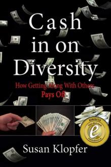 Cash In On Diversity - Susan Klopfer