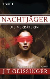 Nachtjäger - Die Verräterin - J.T. Geissinger