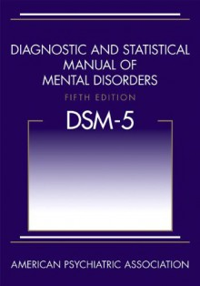 Diagnostic and Statistical Manual of Mental Disorders, Fifth Edition: DSM-5 - American Psychiatric Association