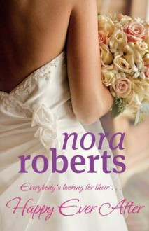 Happy Ever After (Bride Quartet #4) - Nora Roberts