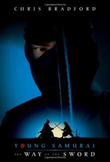 Young Samurai: The Way of the Sword - Chris Bradford