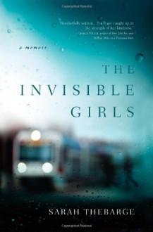 The Invisible Girls: A Memoir - Sarah Thebarge