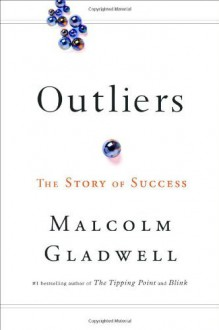Outliers: The Story of Success By Malcolm Gladwell - Brown and Company- -Little