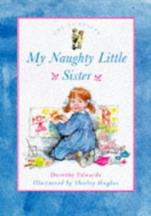 The Complete My Naughty Little Sister - Dorothy Edwards, Shirley Hughes