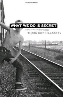 What We Do Is Secret - Thorn Kief Hillsbery