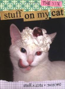 Stuff On My Cat: The Book - Mario Garza