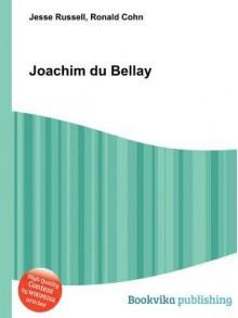 Joachim Du Bellay - Jesse Russell, Ronald Cohn