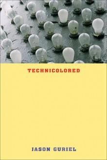 Technicolored - Jason Guriel