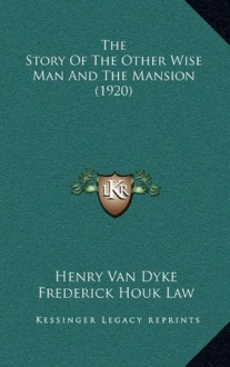 The Story Of The Other Wise Man And The Mansion (1920) - Henry van Dyke, Frederick Houk Law