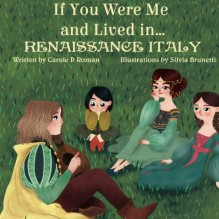 If You Were Me and Lived in...Renaissance Italy (An Introduction to Civilizations Throughout Time) (Volume 2) - Carole P. Roman,Silvia Brunetti