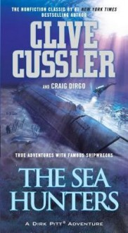 The Sea Hunters( True Adventures with Famous Shipwrecks)[SEA HUNTERS][Mass Market Paperback] - CliveCussler