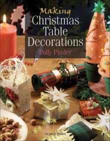 Making Christmas Table Decorations - Polly Pinder