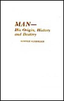 Man- His Origin, History and Destiny - Werner Schroeder