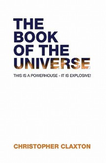 The Book of the Universe: Grave Untruths, and New Truths Revealed - Christopher Claxton