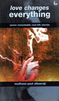 Love Changes Everything: Seven Remarkable Real Life Stories - Paul Alkazraji