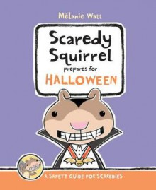 Scaredy Squirrel Prepares for Halloween - Mélanie Watt