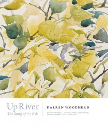 Up River: The Song of the Esk - Darren Woodhead