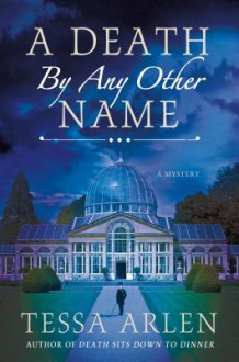 A Death by Any Other Name: A Mystery (Lady Montfort Mystery Series) - Tessa Arlen