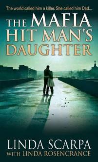 The Mafia Hit Man's Daughter - Linda Scarpa, Linda Rosencrance, Marc Songini