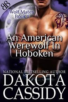 An American Werewolf In Hoboken (Wolf Mates Book 1) - Dakota Cassidy