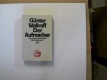 Der Aufmacher. Der Mann, der bei BILD Hans Esser war. - Günter Wallraff