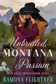 Unbridled Montana Passion (Bear Grass Springs Book 7) - Ramona Flightner