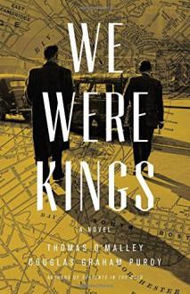 We Were Kings - Douglas Graham Purdy,Thomas O'Malley