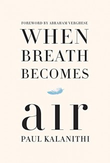 When Breath Becomes Air - Paul Kalanithi,Abraham Verghese