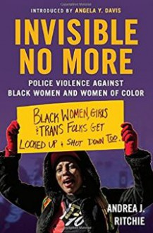 Invisible No More: Police Violence Against Black Women and Women of Color - Andrea J. Ritchie,Angela Y. Davis