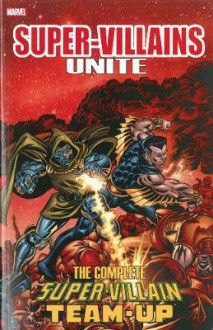 Super-Villains Unite: The Complete Super-Villain Team-Up - Roy Thomas, Tony Isabella, Jim Shooter, Bill Mantlo, John Buscema, Mike Sekowsky, George Evans, Sal Buscema
