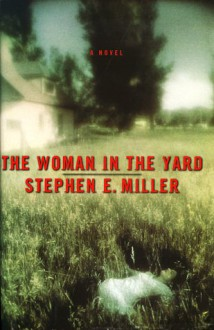 The Woman in the Yard - Stephen E. Miller