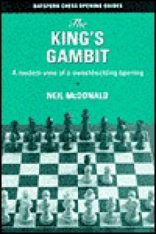 The King's Gambit: A Modern View of a Swashbuckling Opening - Neil McDonald