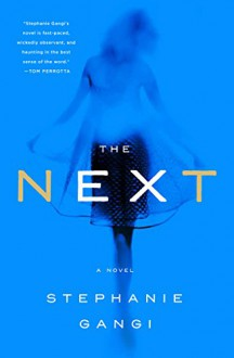 The Next: a novel of love, revenge and a ghost who can't let go - Stephanie Gangi
