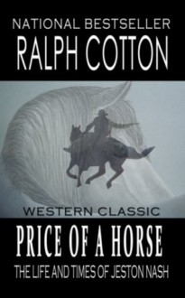 Price Of A Horse (The Life and Times of Jeston Nash) - Ralph Cotton