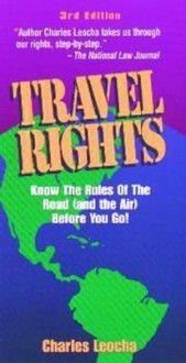 Travel Rights: Airline, Rental Car and Credit Rules and Policies - Charles Leocha
