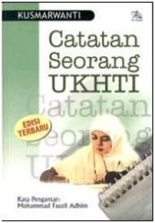 Catatan Seorang Ukhti - Kusmarwanti, Mohammad Fauzil Adhim