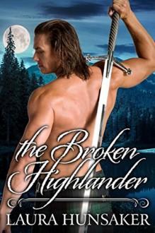 The Broken Highlander - Laura Hunsaker