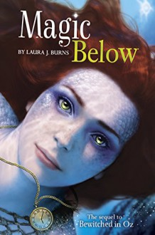 Magic Below (Bewitched in Oz) - Laura J Burns