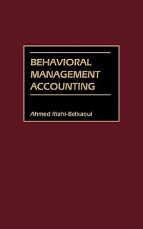 Behavioral Management Accounting - Ahmed Riahi-Belkaoui