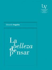 La Belleza de Pensar - Eduardo Anguita