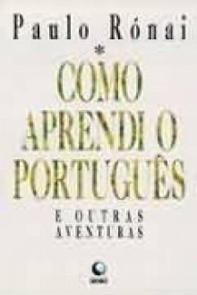 Como aprendi o Português e outras Aventuras - Paulo Rónai