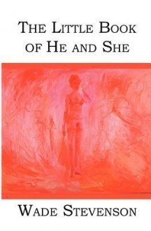 The Little Book of He and She - Wade Stevenson