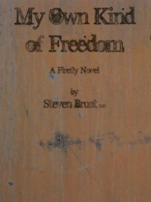 My Own Kind of Freedom: A Firefly Novel - Steven Brust