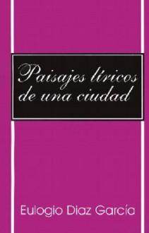 Paisajes Liricos de una Ciudad - Eulogio Garcia
