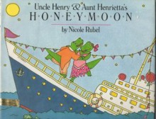 Uncle Henry and Aunt Henrietta's Honeymoon - Nicole Rubel