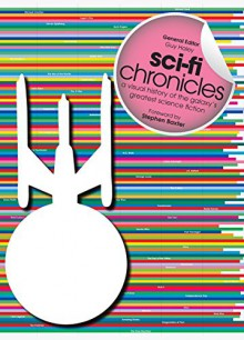 Sci-Fi Chronicles: A Visual History of the Galaxy's Greatest Science Fiction - Stephen Baxter, Guy Haley