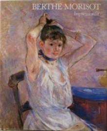 Berthe Morisot : Impressionist - Charles F. Stuckey
