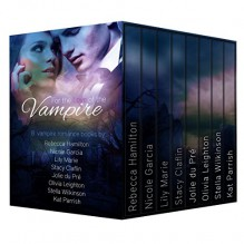 Vampire Romance Boxed Set: For the Love of the Vampire - Rebecca Hamilton, Nicole Garcia, Lily Marie, Stacy Claflin, Jolie du Pré, Olivia Leighton, Stella Wilkinson, Kat Parrish